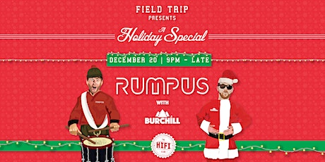 Field Trip Pres: A Holiday Special w/ Rumpus & Burchill tickets