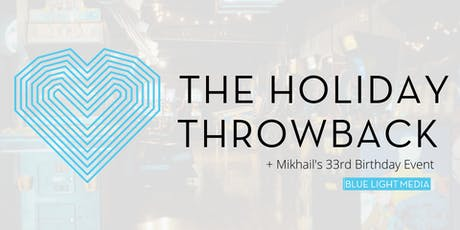 The Holiday Throwback by Blue Light Media + Miqk's 33rd Birthday Event tickets