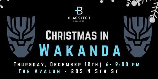 Annual #BlackTech614 Christmas in Wakanda Holiday Party!