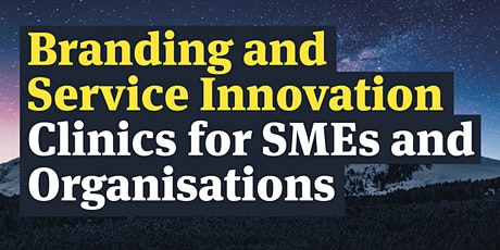 Branding and Service Innovation Clinics for SMEs and Organisations   tickets