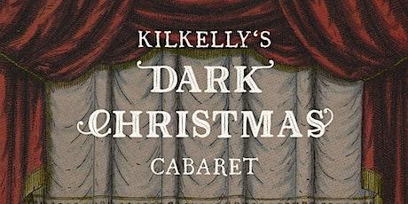 Kilkelly's Dark-Christmas Cabaret tickets