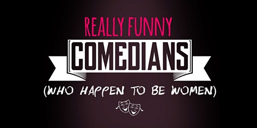 Valentine's Night: Really Funny Comedians (Who Happen To Be Women)