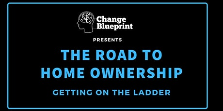 The Road to Home Ownership - Change Blueprint tickets