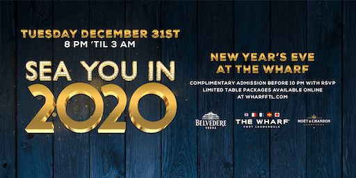 SEA YOU IN 2020! New Year's Eve at The Wharf Fort Lauderdale
