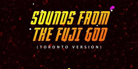 Sounds From The Fuji God (Toronto Version) tickets