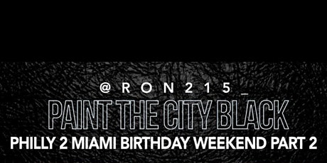 @RON215_ PAINT THE CITY BLACK CELEBRITY BIRTHDAY WEEKEND tickets