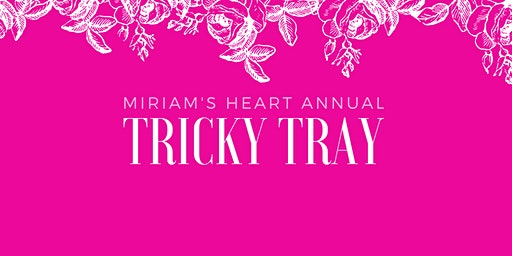 Miriam's Heart Annual Tricky Tray