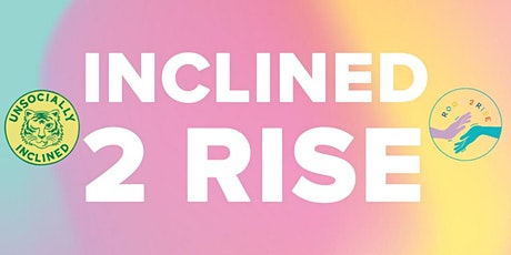 Inclined 2 Rise Sponsored by: Remote.ly tickets