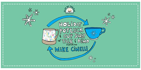 Holiday Party Potluck & Cup Swap w/ Artist Talk & Demo from Mike Cinelli! tickets