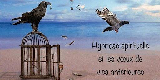 Atelier découverte : hypnose spirituelle & vœux de vies antérieures