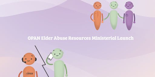 Ministerial Launch of OPAN Elder Abuse Prevention Resources