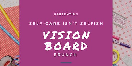 Self-Care Isn't Selfish - Vision Board Brunch tickets