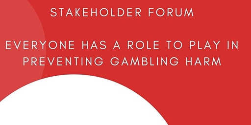 Stakeholder Forum: Everyone has a role to play in preventing gambling harm.