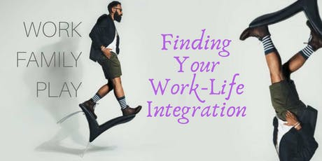 FINDING YOUR WORK-LIFE INTEGRATION tickets