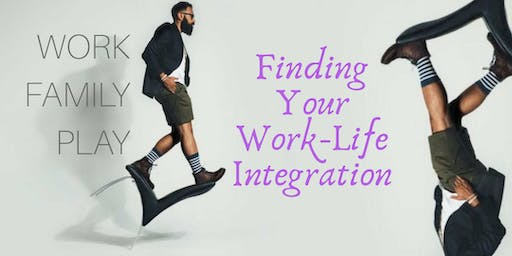FINDING YOUR WORK-LIFE INTEGRATION