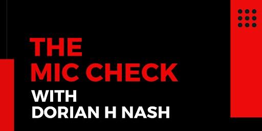 THE MIC CHECK STARRING DORIAN H NASH