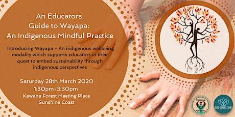 An Educators Guide to Wayapa: An Indigenous Mindful Practice tickets