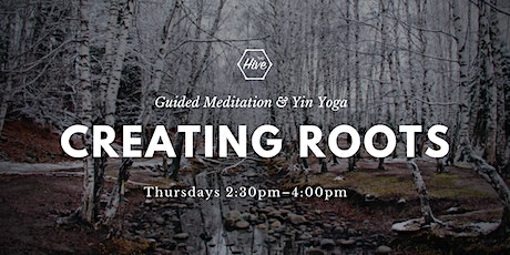 Creating Roots: Guided Meditation and Yin Yoga tickets