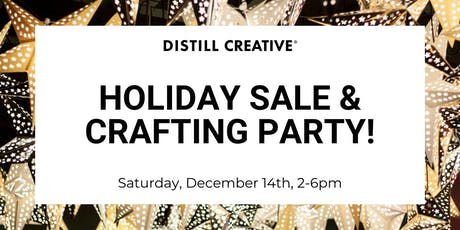 Distill Creative Holiday Sale & Crafting Party tickets