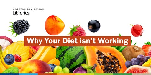Why Your Diet isn't Working - Albany Creek Library