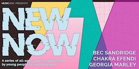 NEW NOW ft Bec Sandridge, Chakra Efendi + Georgia Marley tickets