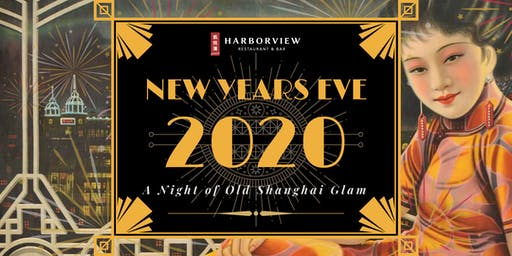 New Year's Eve 2020: Fireworks & Old School Shanghai Glamour at Harborview!