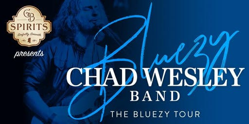 GB Spirits Presents The Bluezy Tour Featuring Chad Wesley Band
