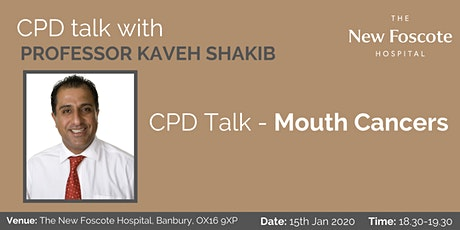 CPD Talk - Mouth Cancers - with Professor Kaveh Shakib tickets