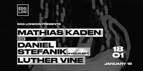 EGG LDN Pres: Mathias Kaden B2B Daniel Stefanik & Luther Vine tickets