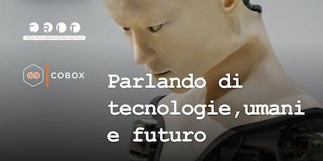 Parlando di tecnologie, umani e futuro biglietti