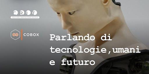 Parlando di tecnologie, umani e futuro