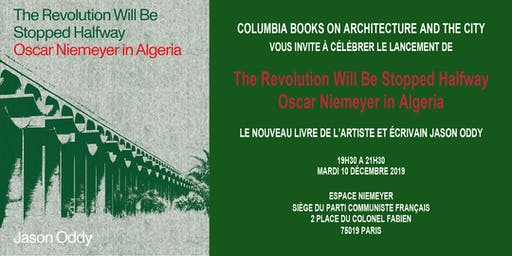 The Revolution Will Be Stopped Halfway: Oscar Niemeyer in Algeria