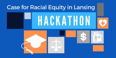 Case for Racial Equity in Lansing Hackathon tickets