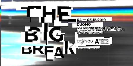 OGR YOU presenta: The Big Break | Visita guidata alle mostre tickets