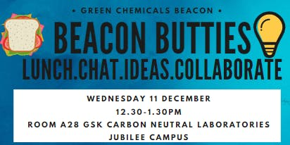 Beacon Butties: Lunch. Chat. Ideas. Collaborate. A Green Chemicals Beacon event