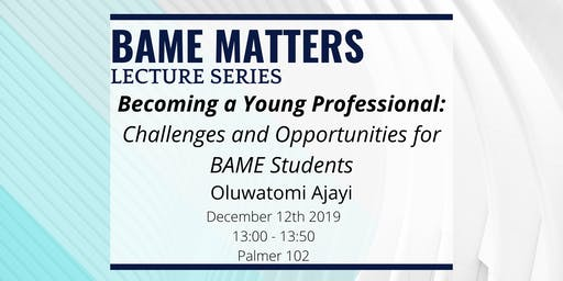 Becoming a Young Professional: Challenges & Opportunities for BAME Students