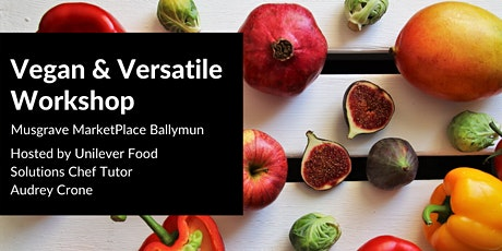 Vegan & Versatile @ Musgrave MarketPlace Ballymun tickets