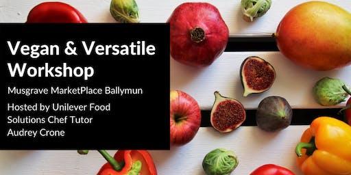 Vegan & Versatile @ Musgrave MarketPlace Ballymun