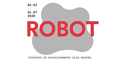 CONFERENZA DI PRESENTAZIONE MOSTRA ROBOT