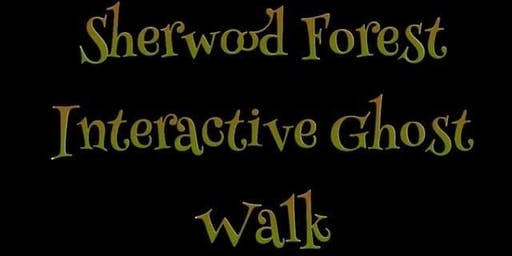 SHERWOOD FOREST INTERACTIVE GHOST WALKS 14/2/2020