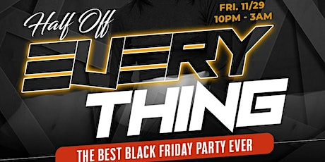 HALF OFF EVERYTHING (The Best Black Friday Party Ever) tickets