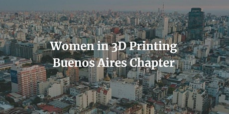 Women in 3D Printing -  Buenos Aires Chapter entradas