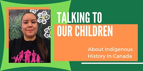 Talking To Our Children About Indigenous History In Canada tickets
