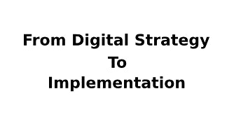 From Digital Strategy To Implementation 2 Days Virtual Live Training in Hobart