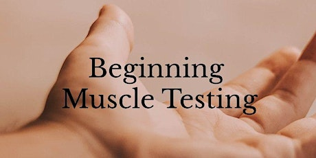 Beginning Muscle Testing For the Healthcare Practitioner tickets