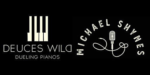 Deuces Wild Dueling Pianos + Michael Shynes and the Rising Tide