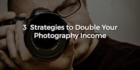 3 Steps Strategies to Doubling Your Photography income In 2020. tickets