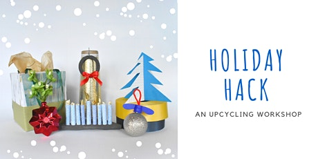 HOLIDAY HACK: An Upcycling Workshop  tickets
