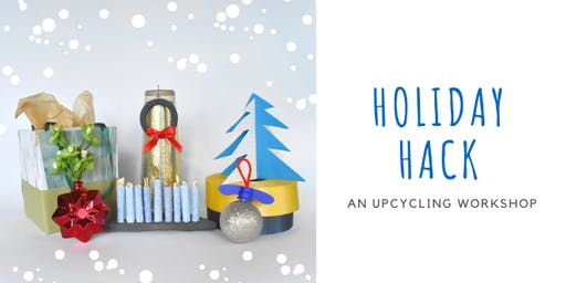 HOLIDAY HACK: An Upcycling Workshop