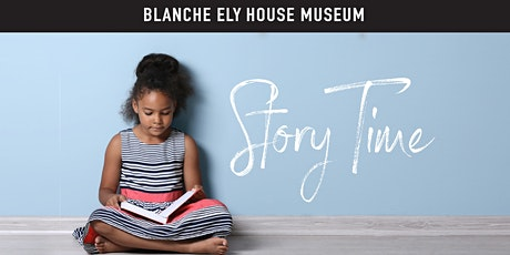 Story Time at the Blanche Ely House Museum tickets